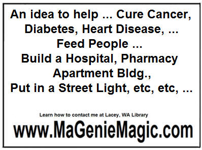 An idea to help ... Cure Cancer, Diabetes, Heart disease, ... Build a Hospital, Apartment Bldg., Put in a Street Light, etc, etc, ...